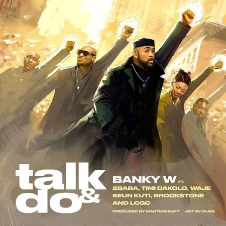Banky W – Talk and Do ft. 2 Baba, Timi Dakolo, Waje, Seun Kuti, Brookstone, LCGC mp3 download free