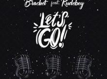 Bracket – Let's Go ft. Rudeboy mp3 download free lyrics