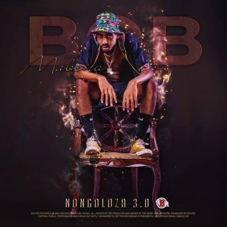 Bob Mabena - Nongoloza 3.0 Album zip mp3 download free 2021 datafilehost zippyshare