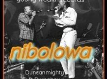 Duncan Mighty – Nibolowa ft. Burna Boy mp3 download free lyrics