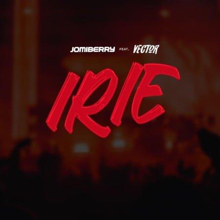 Jomiberry – IRiE ft. Vector mp3 download free lyrics
