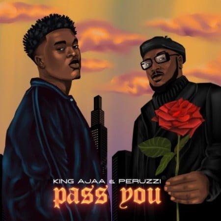 King Ajaa – Pass You ft. Peruzzi mp3 download free lyrics