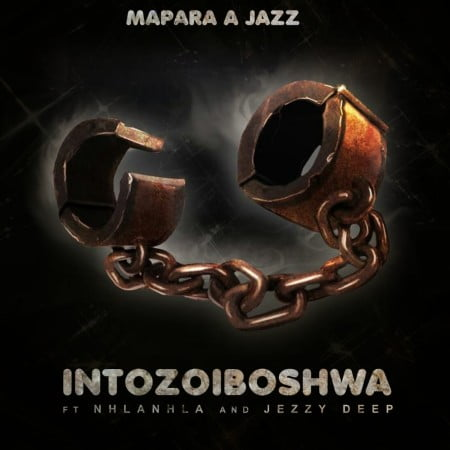 Mapara A Jazz – Intozoiboshwa ft. Jazzy Deep & Nhlanhla mp3 download free lyrics