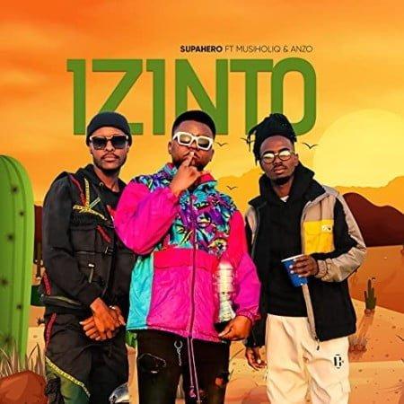 Supahero DJ - Izinto ft. MusiholiQ & Anzo mp3 download free lyrics