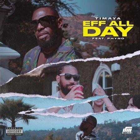 Timaya – Eff All Day ft. Phyno mp3 download free lyrics