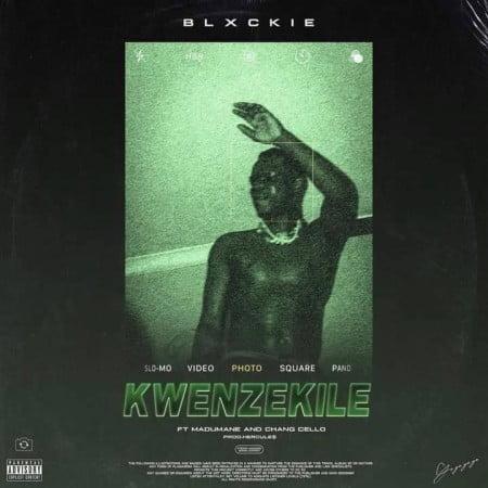 Blxckie – Kwenzekile ft. Madumane & Chang Cello mp3 download free lyrics