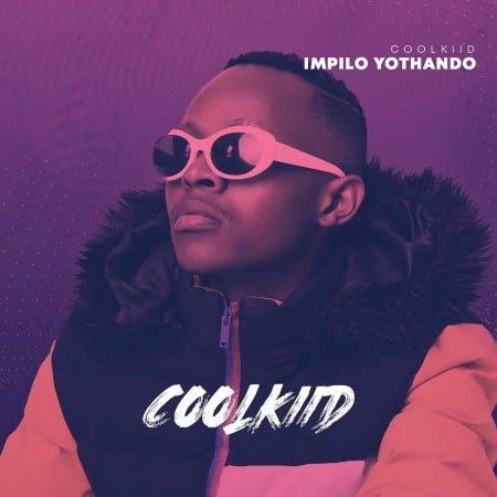 Coolkiid - Impilo Yothando EP zip mp3 download free 2021 datafilehost zippyshare