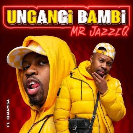 Mr JazziQ - Ungangi Bambi ft. Khanyisa mp3 download free lyrics full song original mix