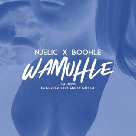 Njelic & Boohle – Wamuhle ft. Da Muziqal Chef & De Mthuda mp3 download free lyrics