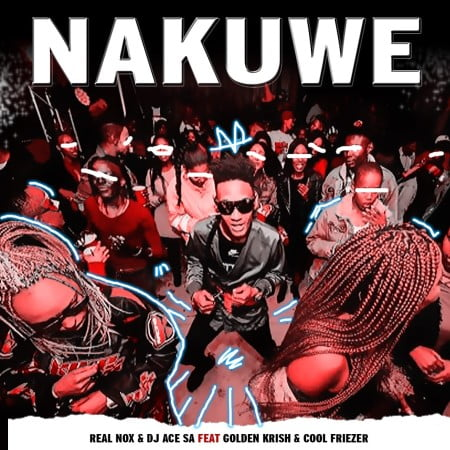 Real Nox & DJ Ace - Nakuwe ft. Golden Krish mp3 download free lyrics