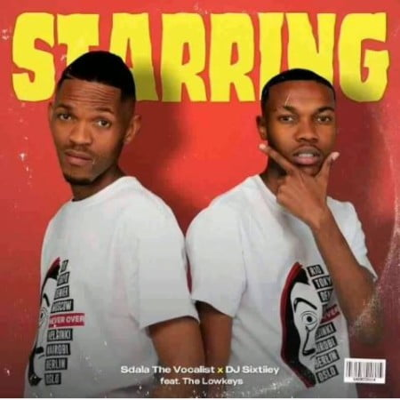 The Lowkeys, Sdala The Vocalist & DJ Sixtiiey – Starring mp3 download free lyrics