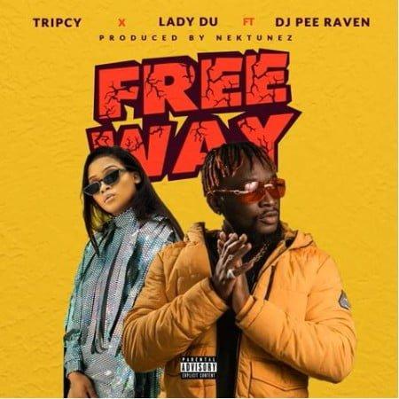 Tripcy & Lady Du – Free Way ft. DJ Pee Raven mp3 download free lyrics
